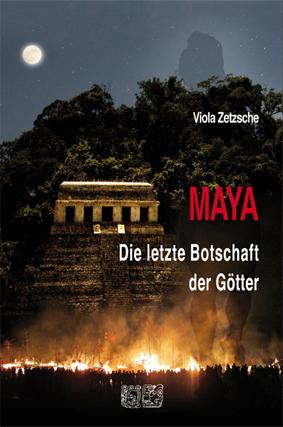 MAYA Die letzte Botschaft der Götter Buch der Autorin und Wissenschaftsjournalistin Viola Zetzsche Publikationen